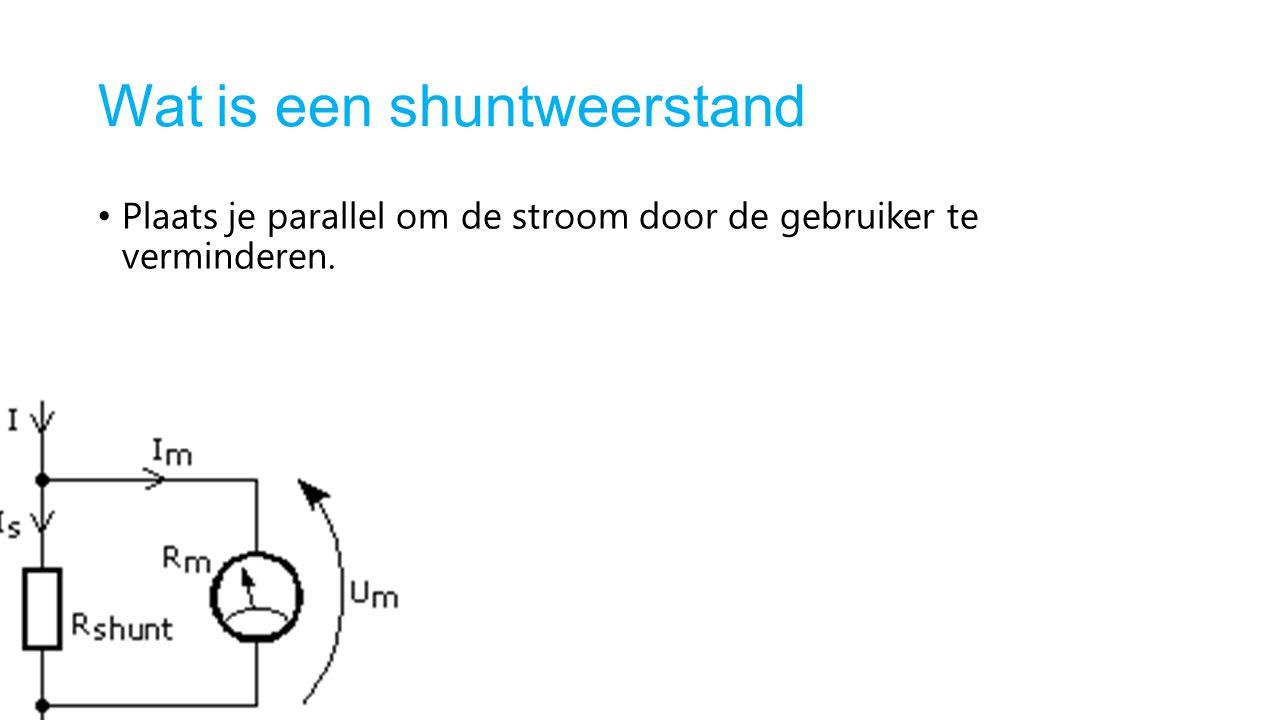 Wat is een shuntweerstand Plaats je parallel om de stroom door de gebruiker te verminderen.