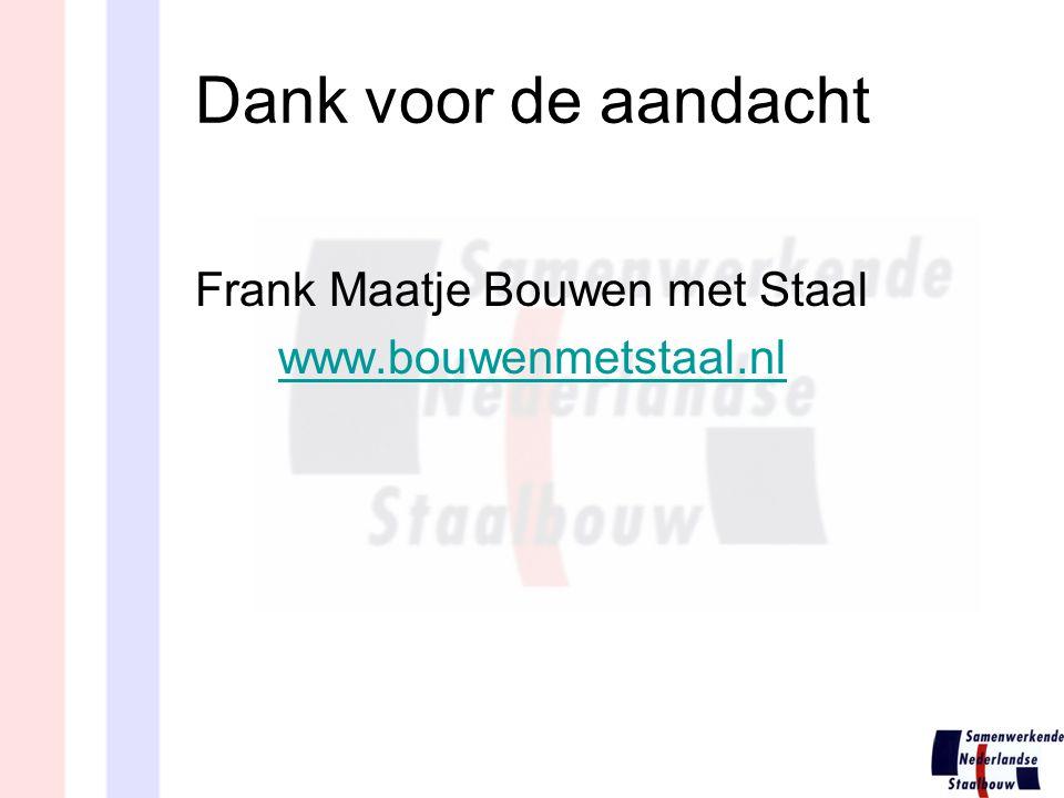 Dank voor de aandacht Frank Maatje Bouwen met Staal www.bouwenmetstaal.nl