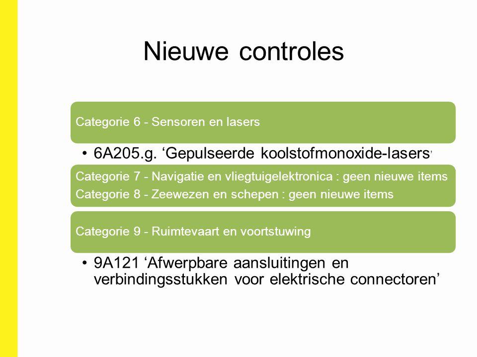Nieuwe controles Categorie 6 - Sensoren en lasers 6A205.g. 'Gepulseerde koolstofmonoxide-lasers ' Categorie 7 - Navigatie en vliegtuigelektronica : ge