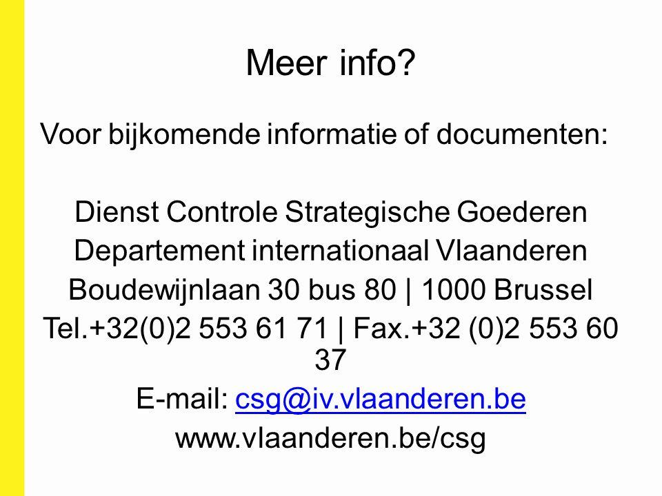 Meer info? Voor bijkomende informatie of documenten: Dienst Controle Strategische Goederen Departement internationaal Vlaanderen Boudewijnlaan 30 bus