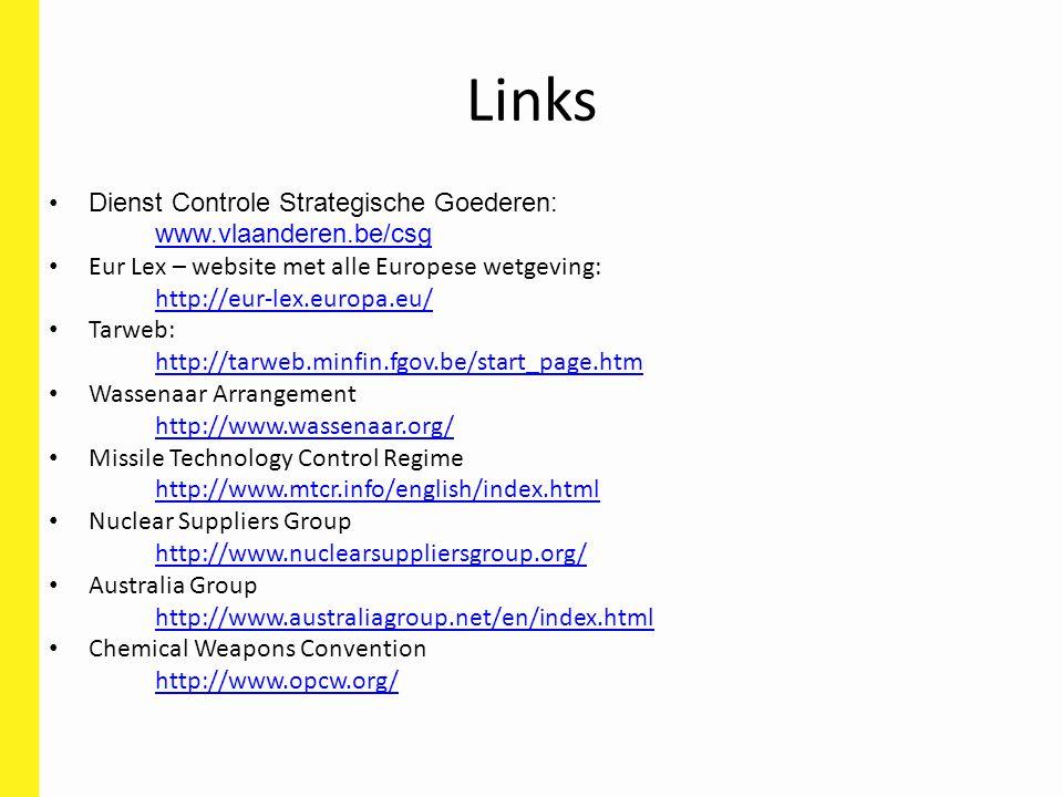 Links Dienst Controle Strategische Goederen: www.vlaanderen.be/csg Eur Lex – website met alle Europese wetgeving: http://eur-lex.europa.eu/ Tarweb: ht