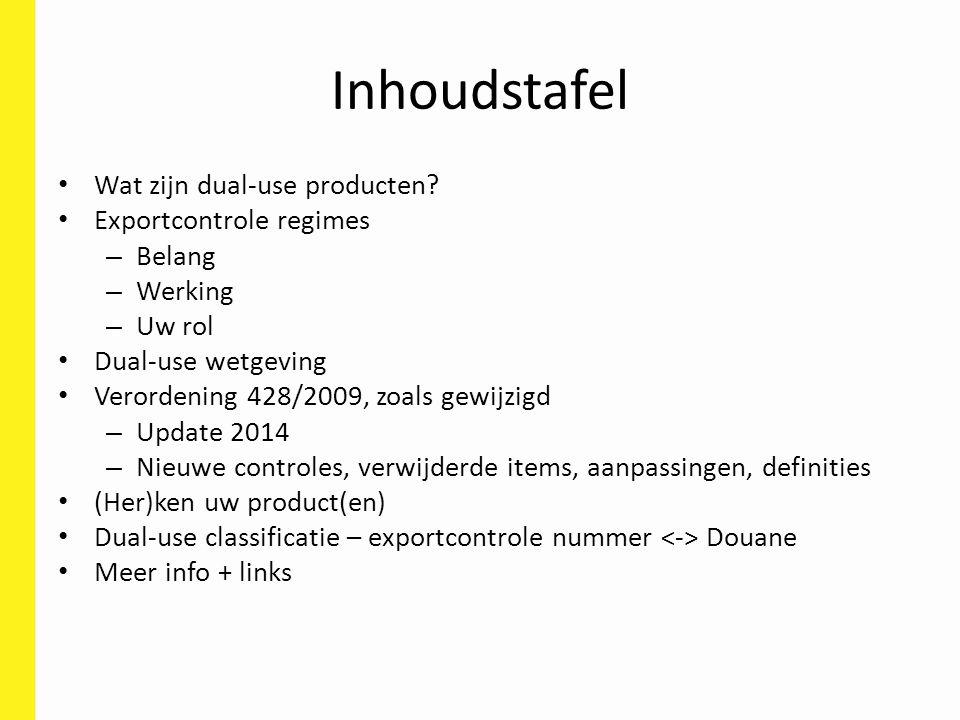 Inhoudstafel Wat zijn dual-use producten? Exportcontrole regimes – Belang – Werking – Uw rol Dual-use wetgeving Verordening 428/2009, zoals gewijzigd