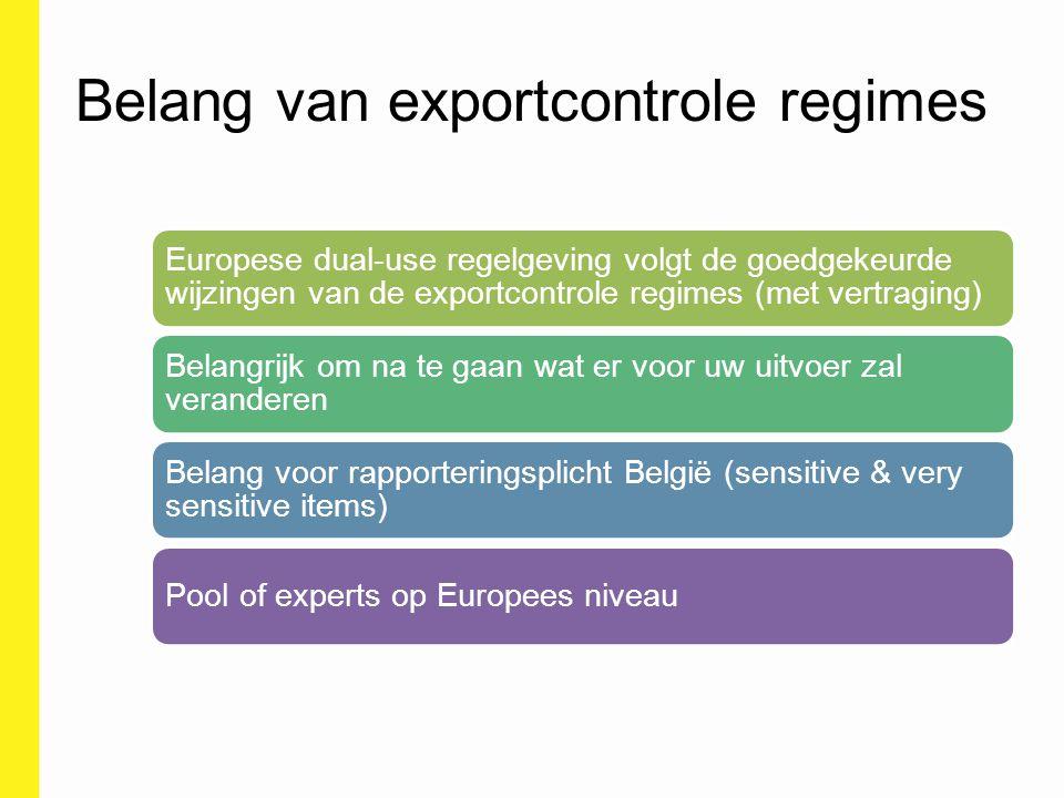 Belang van exportcontrole regimes Europese dual-use regelgeving volgt de goedgekeurde wijzingen van de exportcontrole regimes (met vertraging) Belangr