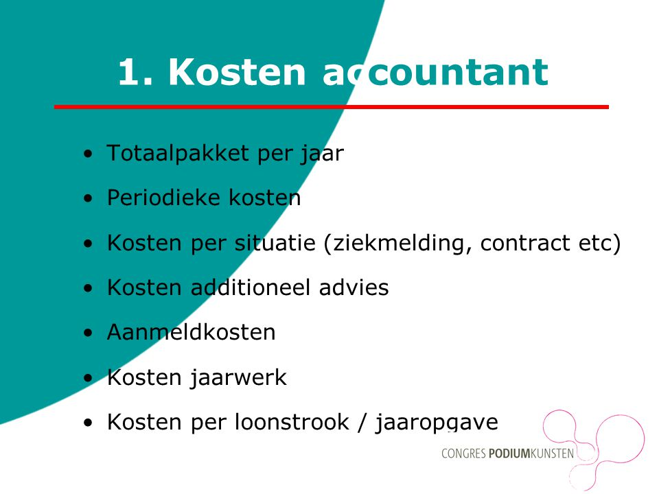 1. Kosten accountant Totaalpakket per jaar Periodieke kosten Kosten per situatie (ziekmelding, contract etc) Kosten additioneel advies Aanmeldkosten K