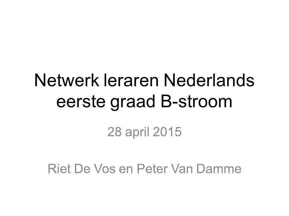 Netwerk leraren Nederlands eerste graad B-stroom 28 april 2015 Riet De Vos en Peter Van Damme