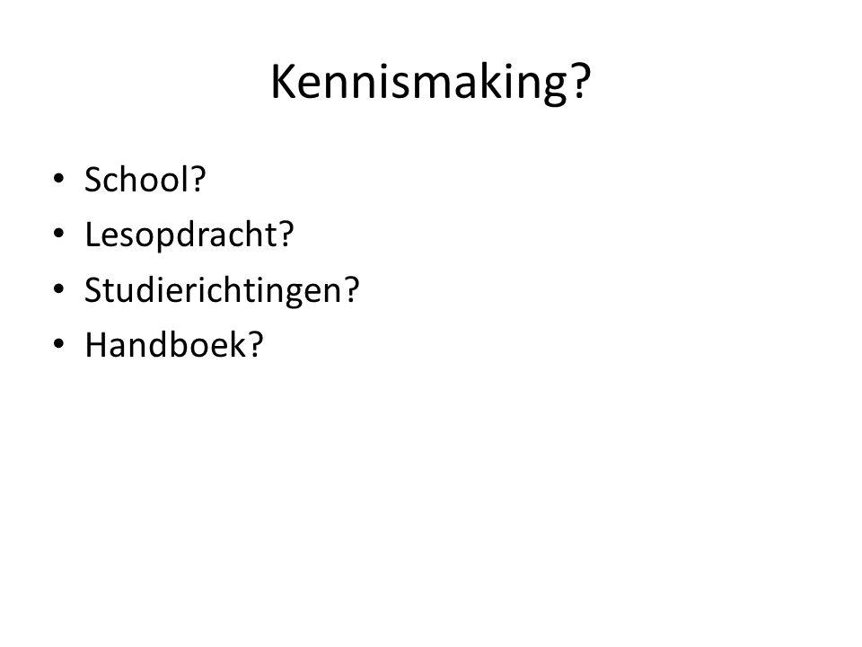Kennismaking? School? Lesopdracht? Studierichtingen? Handboek?
