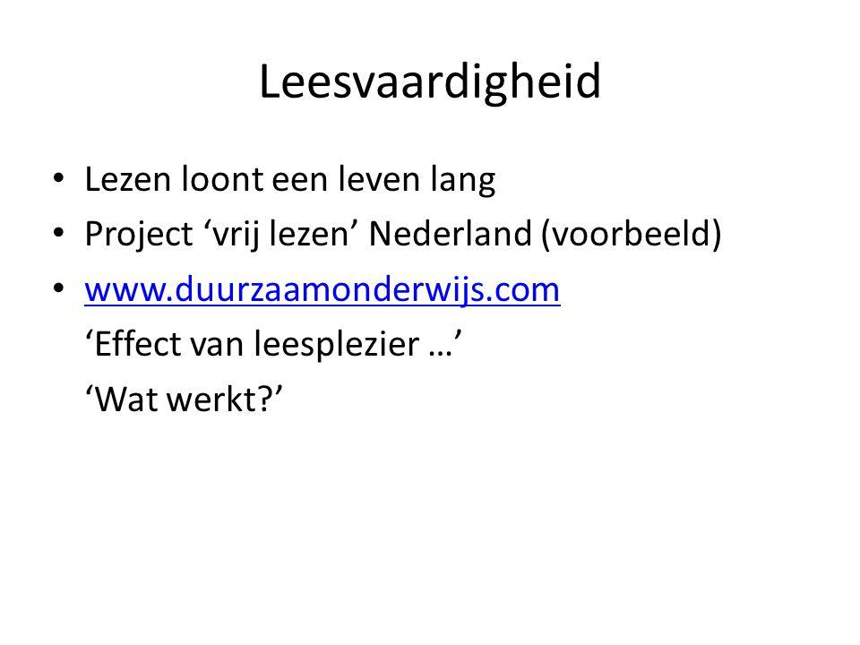 Leesvaardigheid Lezen loont een leven lang Project 'vrij lezen' Nederland (voorbeeld) www.duurzaamonderwijs.com 'Effect van leesplezier …' 'Wat werkt?'
