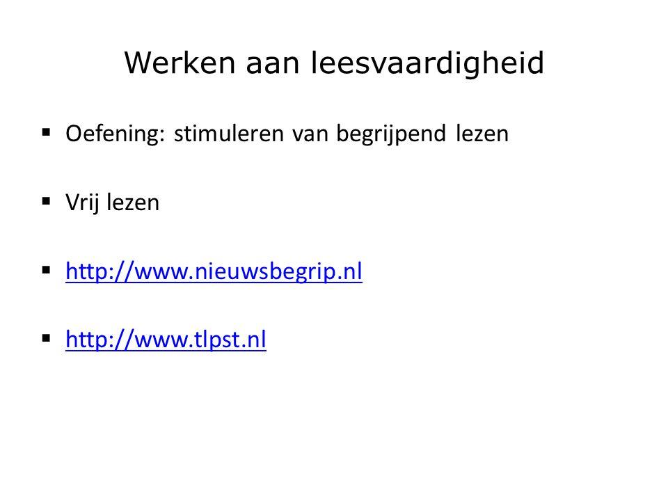 Werken aan leesvaardigheid  Oefening: stimuleren van begrijpend lezen  Vrij lezen  http://www.nieuwsbegrip.nl http://www.nieuwsbegrip.nl  http://www.tlpst.nl http://www.tlpst.nl