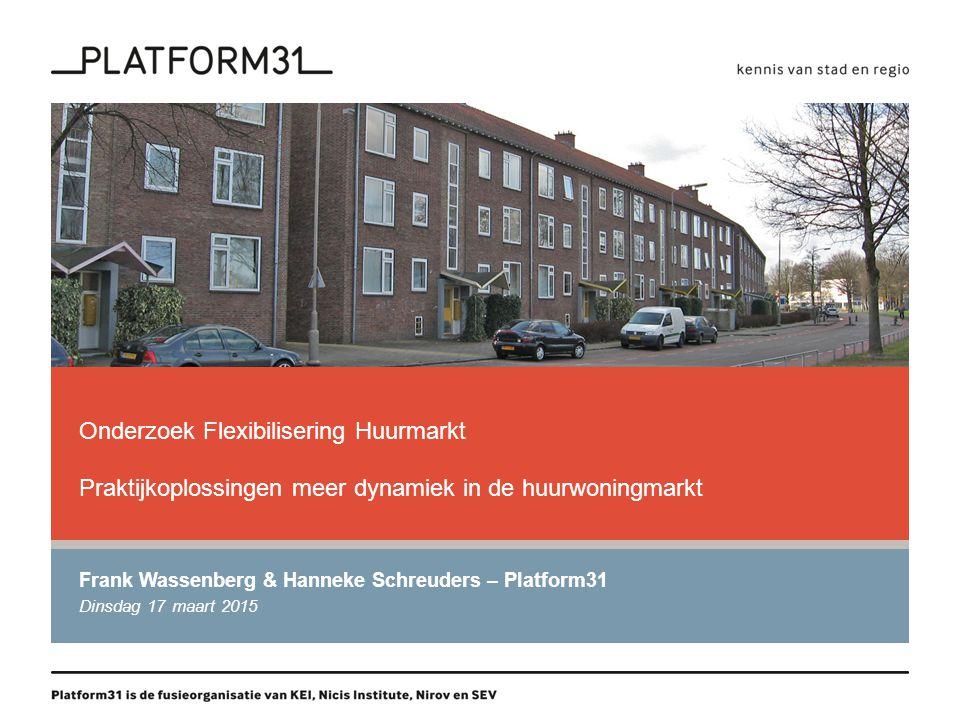 Onderzoek Flexibilisering Huurmarkt Praktijkoplossingen meer dynamiek in de huurwoningmarkt Frank Wassenberg & Hanneke Schreuders – Platform31 Dinsdag