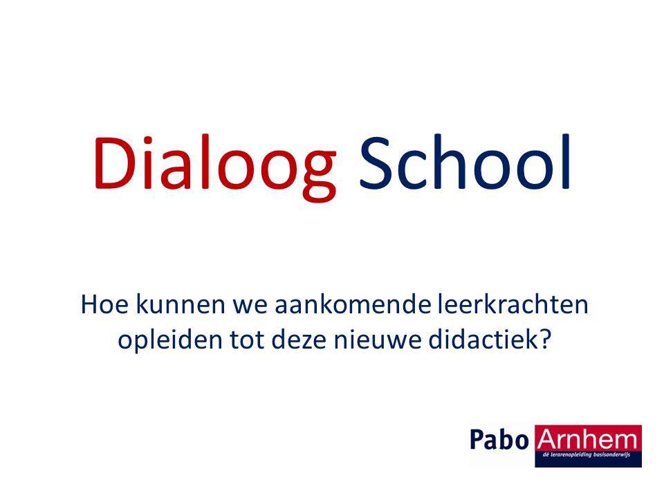 Dialoog School Hoe kunnen we aankomende leerkrachten opleiden tot deze nieuwe didactiek?