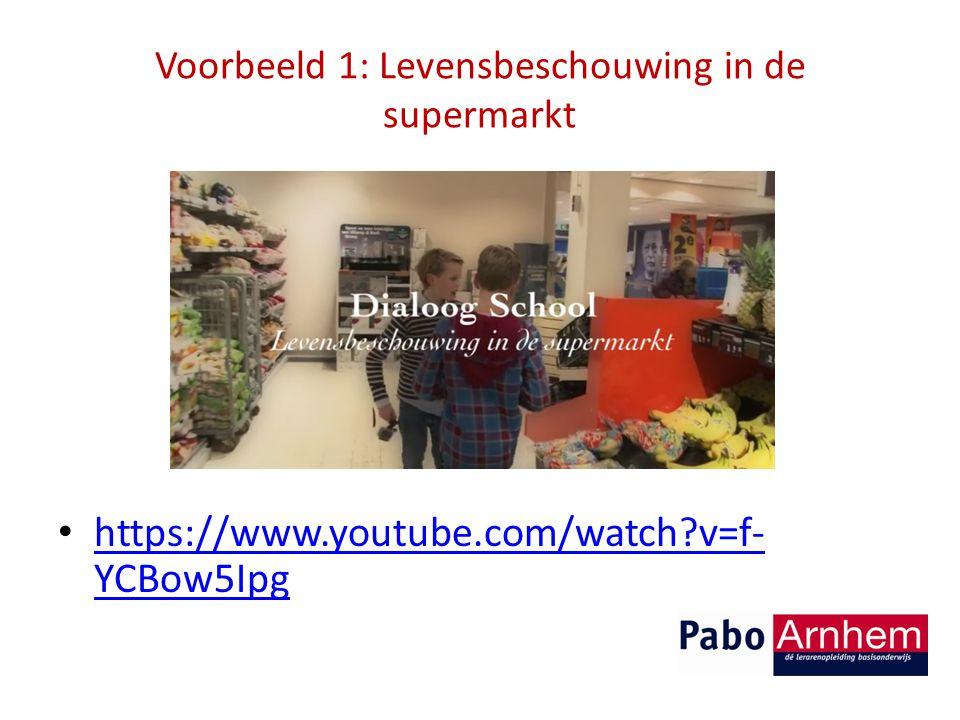 Voorbeeld 1: Levensbeschouwing in de supermarkt https://www.youtube.com/watch?v=f- YCBow5Ipg https://www.youtube.com/watch?v=f- YCBow5Ipg