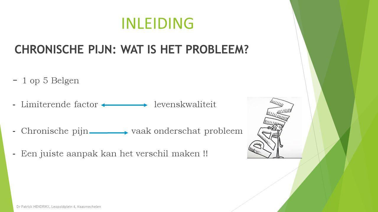 INLEIDING CHRONISCHE PIJN: WAT IS HET PROBLEEM? - 1 op 5 Belgen - Limiterende factor levenskwaliteit - Chronische pijn vaak onderschat probleem - Een