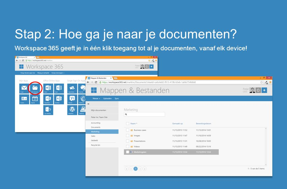 Stap 2: Hoe ga je naar je documenten? Workspace 365 geeft je in één klik toegang tot al je documenten, vanaf elk device!