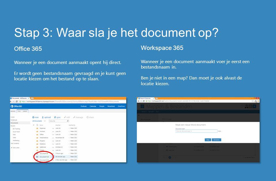 Stap 3: Waar sla je het document op? Office 365 Wanneer je een document aanmaakt opent hij direct. Er wordt geen bestandsnaam gevraagd en je kunt geen