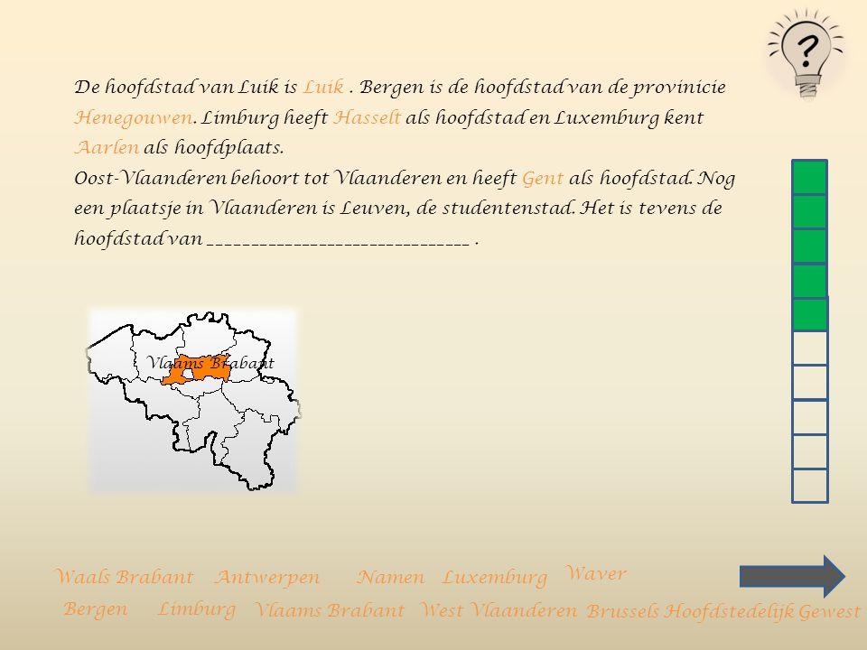 De hoofdstad van Luik is Luik. Bergen is de hoofdstad van de provinicie Henegouwen. Limburg heeft Hasselt als hoofdstad en Luxemburg kent Aarlen als h