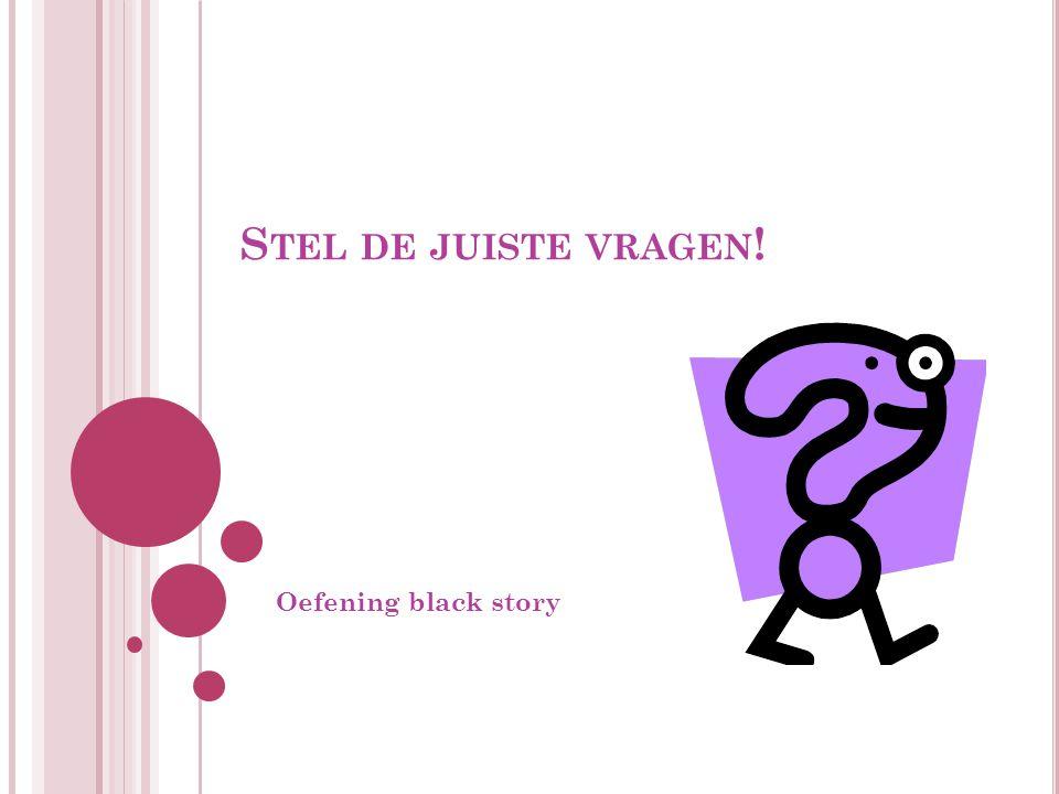 S TEL DE JUISTE VRAGEN ! Oefening black story
