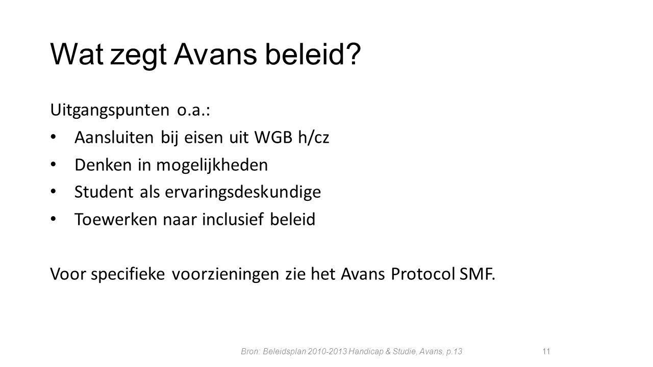 Wat zegt Avans beleid? Uitgangspunten o.a.: Aansluiten bij eisen uit WGB h/cz Denken in mogelijkheden Student als ervaringsdeskundige Toewerken naar i
