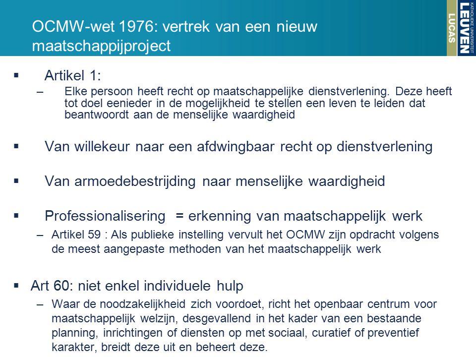 OCMW-wet 1976: vertrek van een nieuw maatschappijproject  Artikel 1: –Elke persoon heeft recht op maatschappelijke dienstverlening.