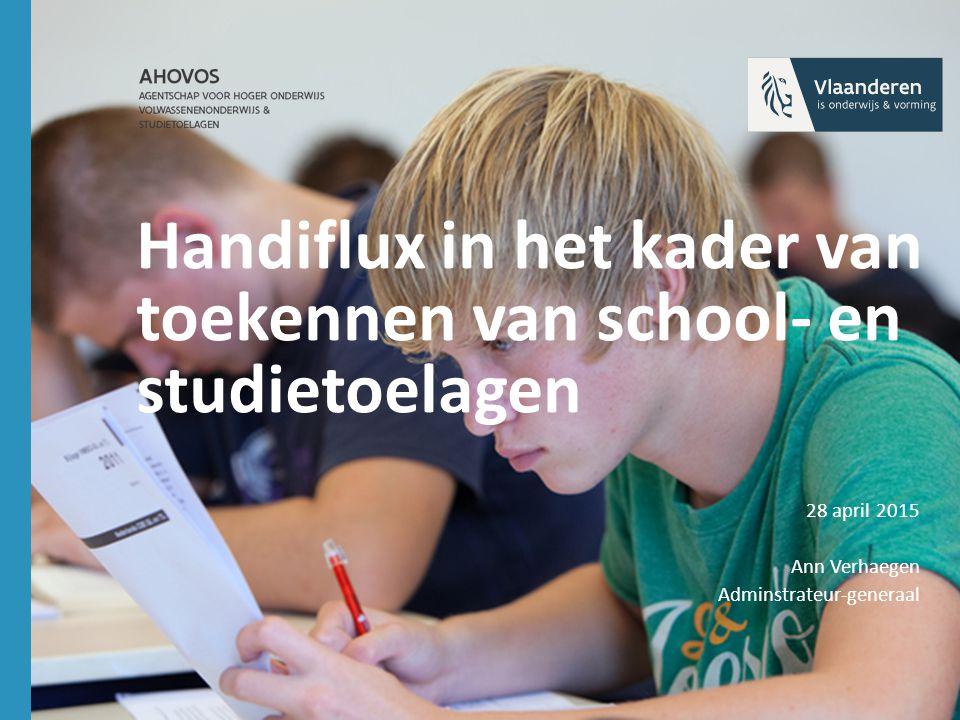 Handiflux in het kader van toekennen van school- en studietoelagen 28 april 2015 Ann Verhaegen Adminstrateur-generaal