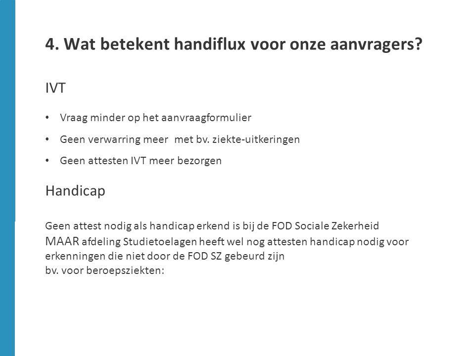 4. Wat betekent handiflux voor onze aanvragers? IVT Vraag minder op het aanvraagformulier Geen verwarring meer met bv. ziekte-uitkeringen Geen atteste