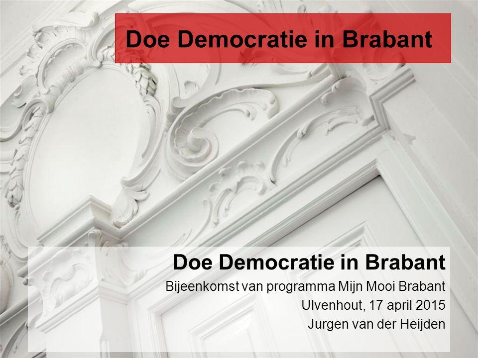 Doe Democratie in Brabant Bijeenkomst van programma Mijn Mooi Brabant Ulvenhout, 17 april 2015 Jurgen van der Heijden Doe Democratie in Brabant