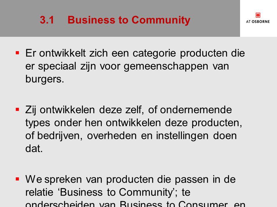 3.1Business to Community  Er ontwikkelt zich een categorie producten die er speciaal zijn voor gemeenschappen van burgers.  Zij ontwikkelen deze zel