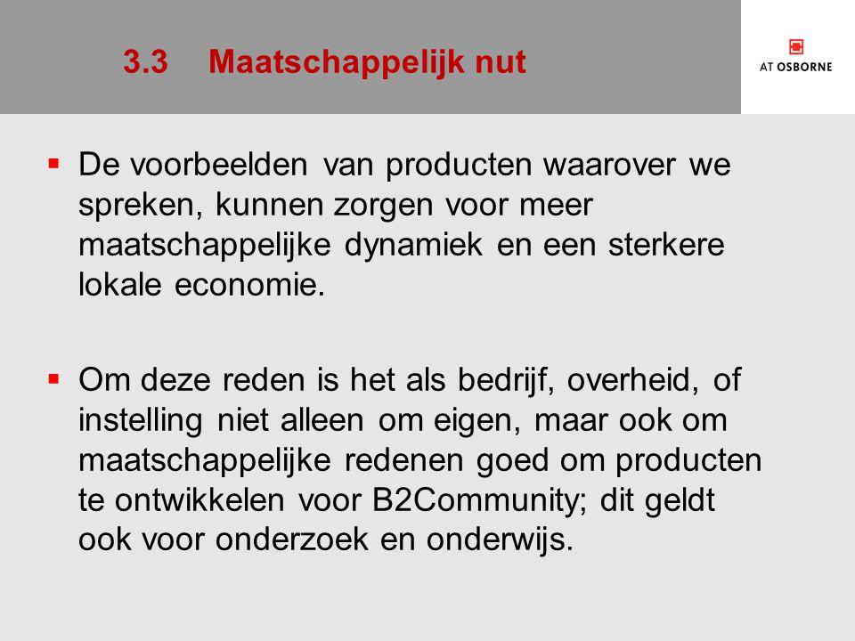 3.3Maatschappelijk nut  De voorbeelden van producten waarover we spreken, kunnen zorgen voor meer maatschappelijke dynamiek en een sterkere lokale ec