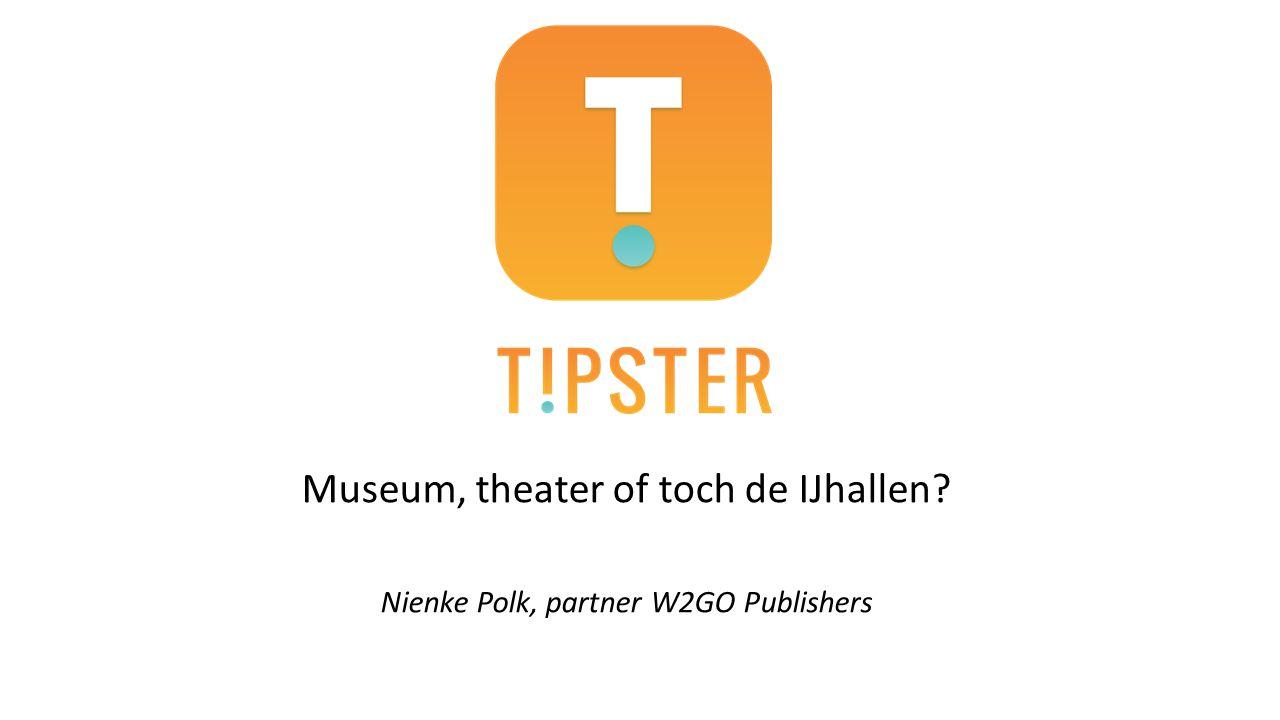 Museum, theater of toch de IJhallen? Nienke Polk, partner W2GO Publishers