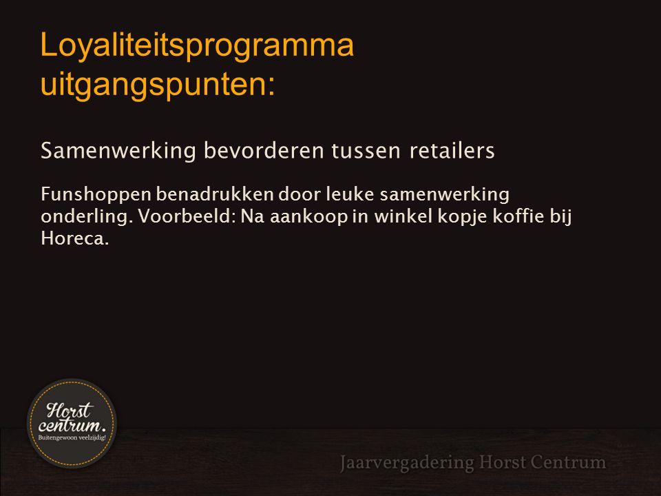 Loyaliteitsprogramma uitgangspunten: Samenwerking bevorderen tussen retailers Funshoppen benadrukken door leuke samenwerking onderling. Voorbeeld: Na