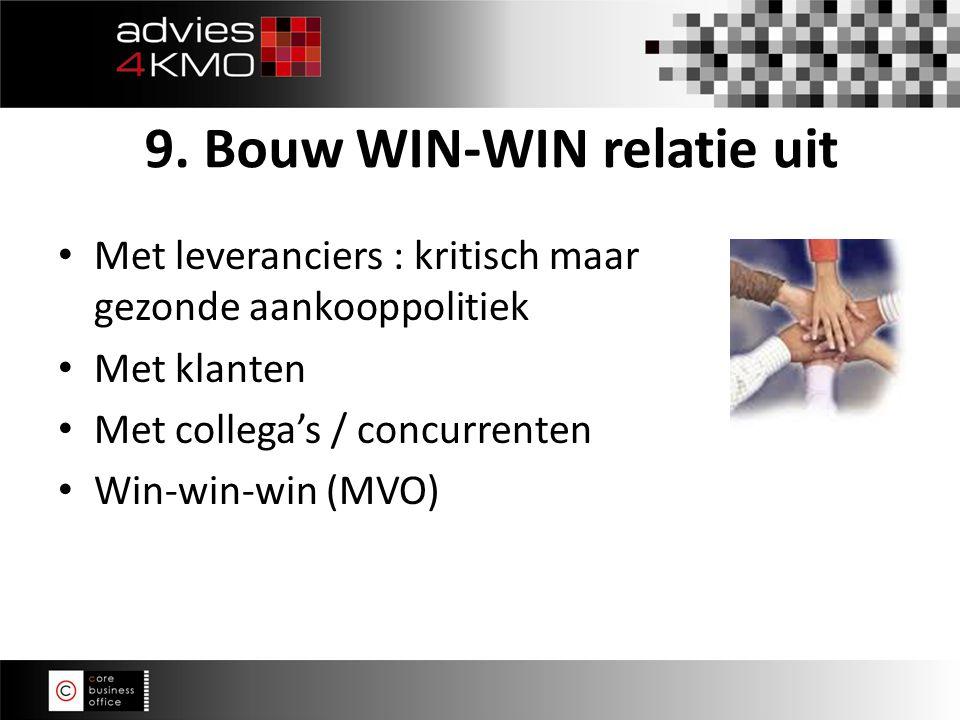 Met leveranciers : kritisch maar gezonde aankooppolitiek Met klanten Met collega's / concurrenten Win-win-win (MVO) 9.