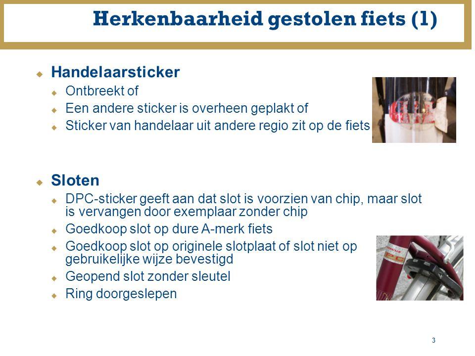 3 Herkenbaarheid gestolen fiets (1)  Handelaarsticker  Ontbreekt of  Een andere sticker is overheen geplakt of  Sticker van handelaar uit andere r