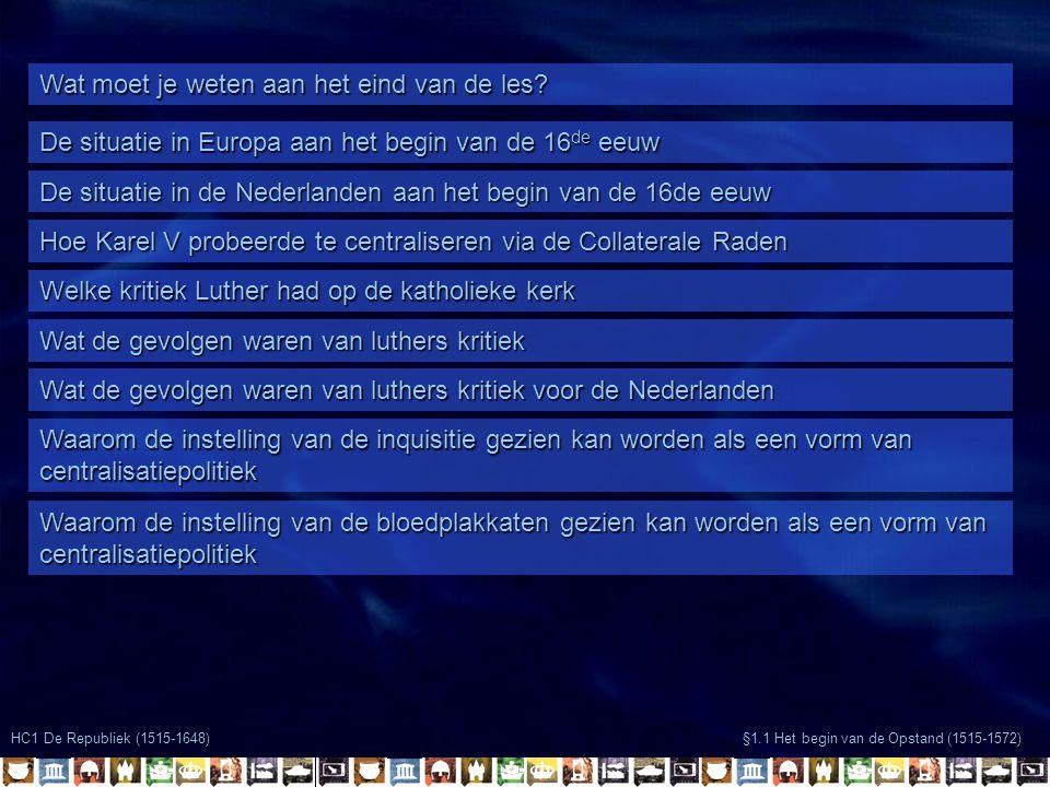 Wat moet je weten aan het eind van de les? De situatie in Europa aan het begin van de 16 de eeuw De situatie in de Nederlanden aan het begin van de 16