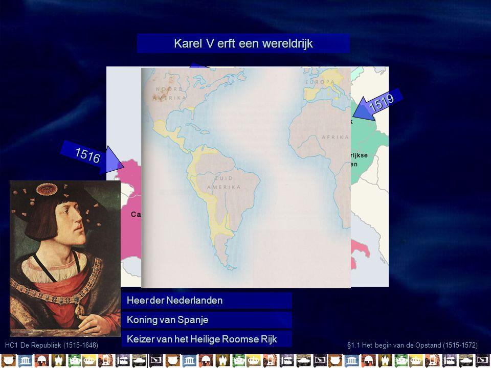 Keizer van het Heilige Roomse Rijk Koning van Spanje Heer der Nederlanden HC1 De Republiek (1515-1648) §1.1 Het begin van de Opstand (1515-1572) Karel