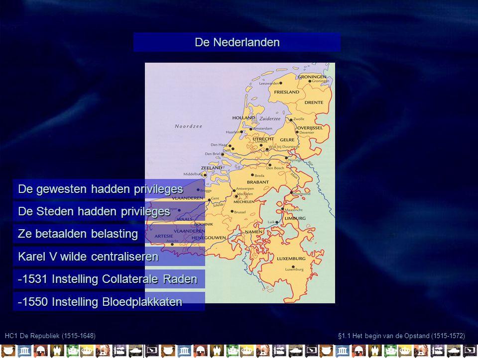 HC1 De Republiek (1515-1648) §1.1 Het begin van de Opstand (1515-1572) De Nederlanden De gewesten hadden privileges De Steden hadden privileges Ze bet