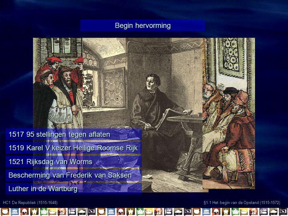 HC1 De Republiek (1515-1648) §1.1 Het begin van de Opstand (1515-1572) Begin hervorming 1517 95 stellingen tegen aflaten 1519 Karel V keizer Heilige R