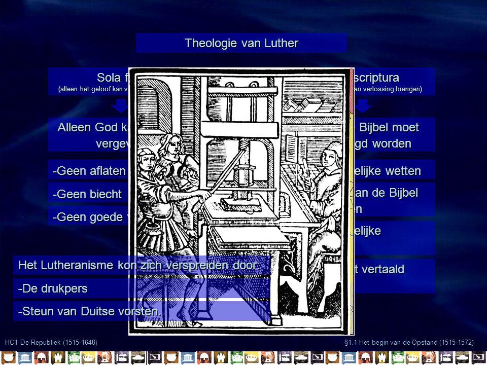 Sola fide (alleen het geloof kan verlossing brengen) HC1 De Republiek (1515-1648) §1.1 Het begin van de Opstand (1515-1572) Theologie van Luther Sola