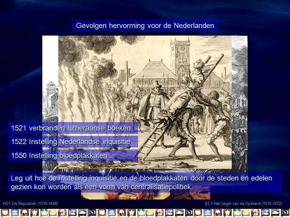 HC1 De Republiek (1515-1648) §1.1 Het begin van de Opstand (1515-1572) Gevolgen hervorming voor de Nederlanden 1521 verbranden lutheraanse boeken 1522