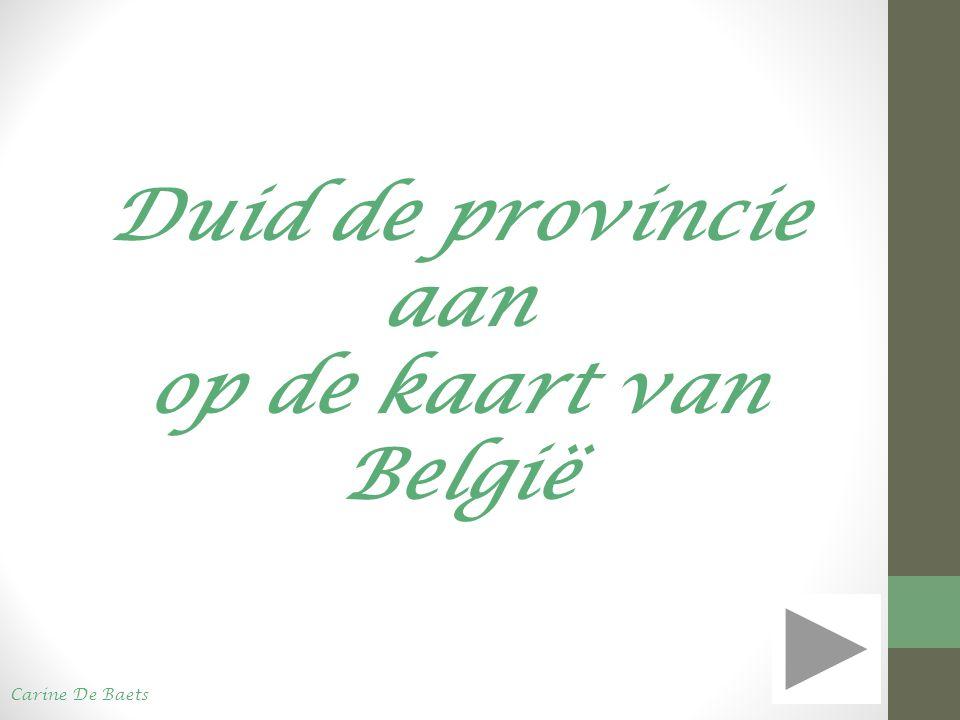 Duid de provincie aan op de kaart van België Carine De Baets