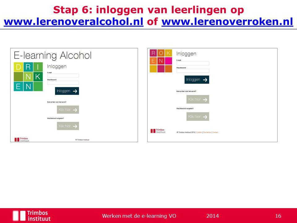 Werken met de e-learning VO 2014 16 Stap 6: inloggen van leerlingen op www.lerenoveralcohol.nl of www.lerenoverroken.nl www.lerenoveralcohol.nlwww.ler
