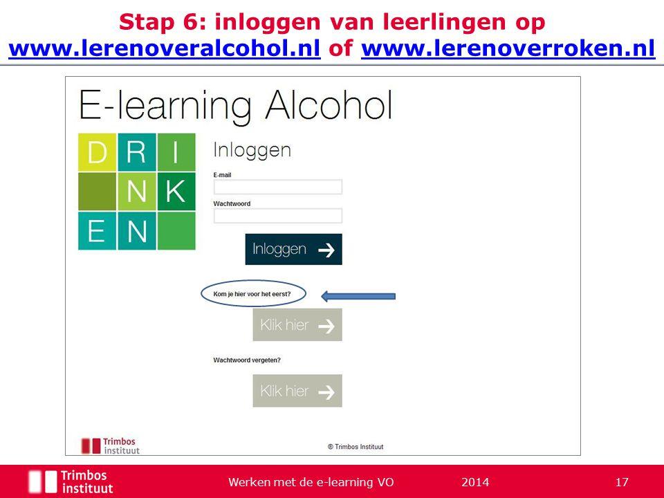 Werken met de e-learning VO 2014 17 Stap 6: inloggen van leerlingen op www.lerenoveralcohol.nl of www.lerenoverroken.nl www.lerenoveralcohol.nlwww.lerenoverroken.nl