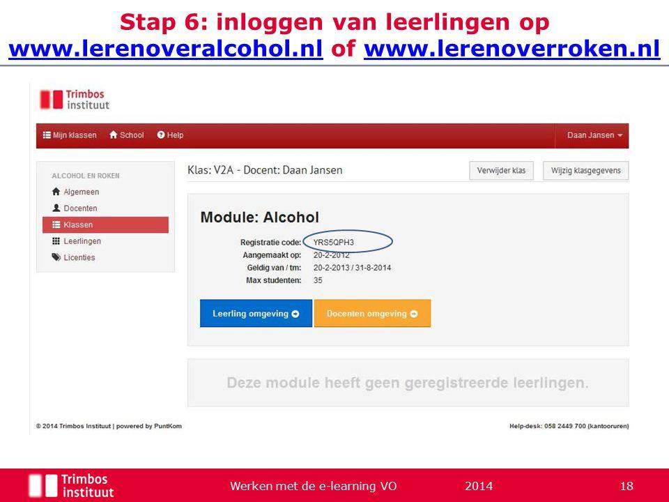 Werken met de e-learning VO 2014 18 Stap 6: inloggen van leerlingen op www.lerenoveralcohol.nl of www.lerenoverroken.nl www.lerenoveralcohol.nlwww.ler