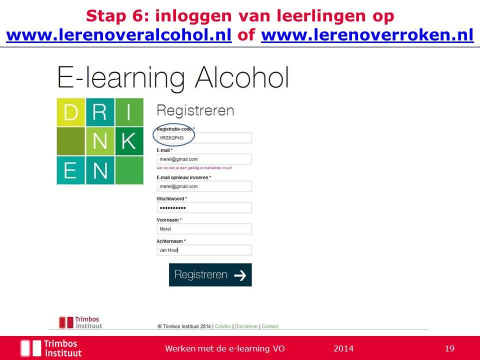 Werken met de e-learning VO 2014 19 Stap 6: inloggen van leerlingen op www.lerenoveralcohol.nl of www.lerenoverroken.nl www.lerenoveralcohol.nlwww.lerenoverroken.nl