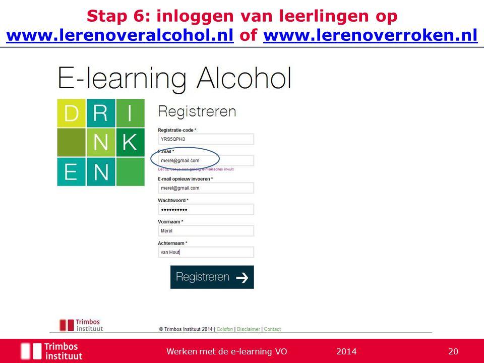 Werken met de e-learning VO 2014 20 Stap 6: inloggen van leerlingen op www.lerenoveralcohol.nl of www.lerenoverroken.nl www.lerenoveralcohol.nlwww.ler