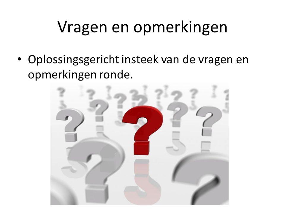 Vragen en opmerkingen Oplossingsgericht insteek van de vragen en opmerkingen ronde.