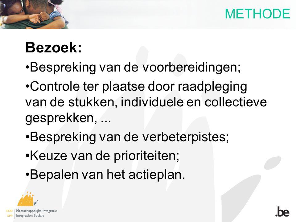 METHODE Bezoek: Bespreking van de voorbereidingen; Controle ter plaatse door raadpleging van de stukken, individuele en collectieve gesprekken,... Bes