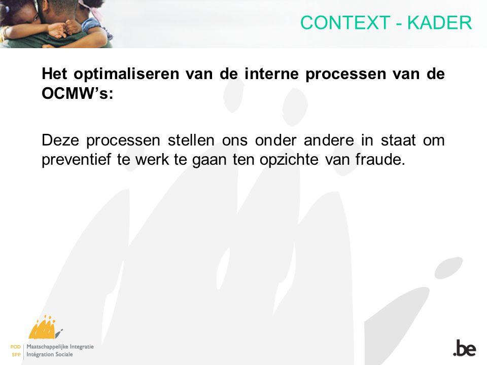 CONTEXT - KADER Het optimaliseren van de interne processen van de OCMW's: Deze processen stellen ons onder andere in staat om preventief te werk te ga