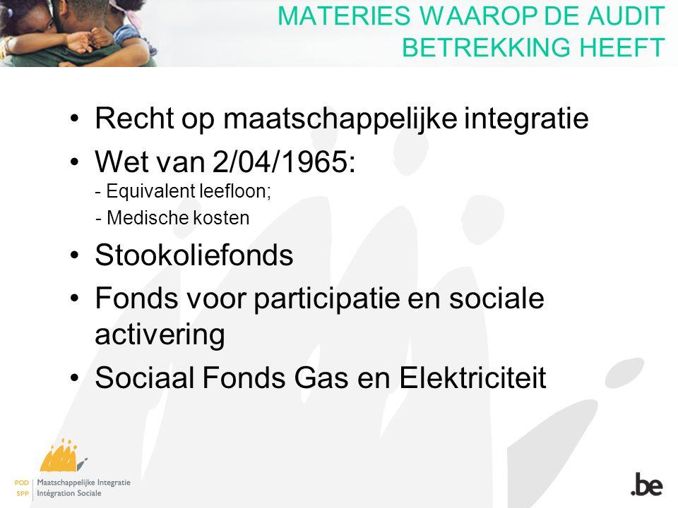MATERIES WAAROP DE AUDIT BETREKKING HEEFT Recht op maatschappelijke integratie Wet van 2/04/1965: - Equivalent leefloon; - Medische kosten Stookoliefo