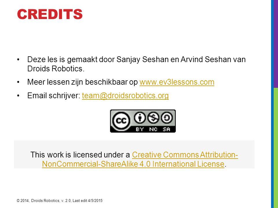 CREDITS Deze les is gemaakt door Sanjay Seshan en Arvind Seshan van Droids Robotics. Meer lessen zijn beschikbaar op www.ev3lessons.comwww.ev3lessons.