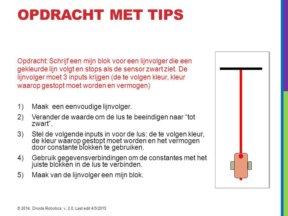 OPDRACHT MET TIPS Opdracht: Schrijf een mijn blok voor een lijnvolger die een gekleurde lijn volgt en stops als de sensor zwart ziet. De lijnvolger mo