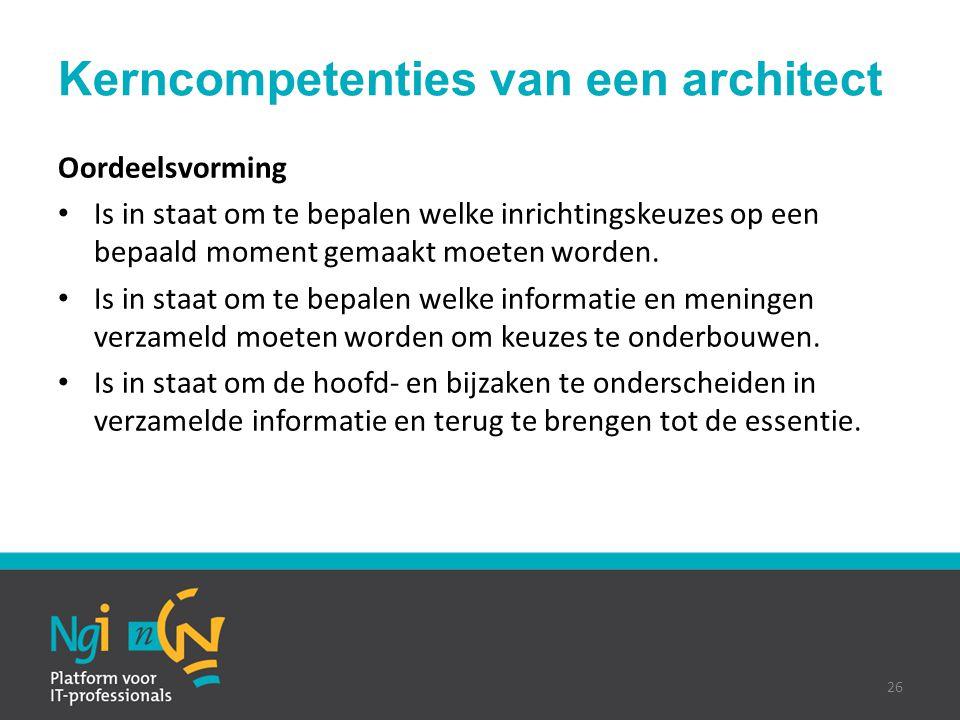 Kerncompetenties van een architect Oordeelsvorming Is in staat om te bepalen welke inrichtingskeuzes op een bepaald moment gemaakt moeten worden. Is i